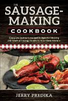 The Sausage-Making Cookbook Complete instructions and recipes for making 230 kinds of sausage easily in your own kitchen by Jerry Predika