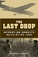 Last Drop Operation Varsity, March 24-25, 1945 by Stephen L. Wright
