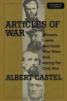 Articles of War Winners, Losers, and Some Who Were Both During the Civil War by Albert Castel