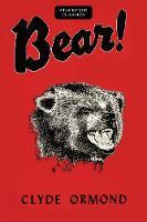Bear! by Clyde Ormond