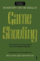 Robert Churchill's Game Shooting A Textbook on the Successful Use of the Modern Shotgun by Macdonald Hastings