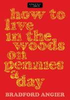 How to Live in the Woods on Pennies a Day by Bradford Angier