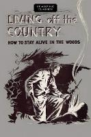 Living Off the Country How to Stay Alive in the Woods by Bradford Angier
