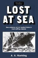 Lost at Sea New Evidence on 8 of Nautical History's Most Baffling Enigmas by A a Hoehling