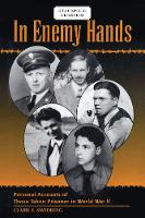 In Enemy Hands Personal Accounts of Those Taken Prisoner in World War II by Claire E. Swedberg