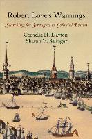 Robert Love's Warnings Searching for Strangers in Colonial Boston by Cornelia Hughes Dayton, Sharon V. Salinger
