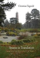Spaces in Translation Japanese Gardens and the West by Christian Tagsold