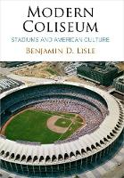 Modern Coliseum Stadiums and American Culture by Benjamin D. Lisle