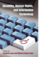 Disability, Human Rights, and Information Technology by Jonathan Lazar