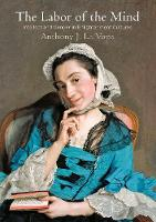 The Labor of the Mind Intellect and Gender in Enlightenment Cultures by Anthony J. La Vopa