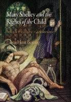 Mary Shelley and the Rights of the Child Political Philosophy in Frankenstein by Eileen Hunt Botting