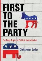 First to the Party The Group Origins of Political Transformation by Christopher Baylor