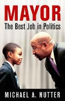 Mayor The Best Job in America by Michael A. Nutter