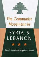 The Communist Movement in Syria and Lebanon by Tareq Y. Ismael, Jacqueline S. Ismael