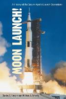 Moon Launch! A History of the Saturn-Apollo Launch Operations by Charles D. Benson, William Barnaby, S. J. Faherty