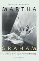 Martha Graham The Evolution of Her Dance Theory and Training by Marian Horosko