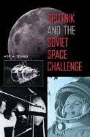 Sputnik and the Soviet Space Challenge by Asif A. Siddiqi