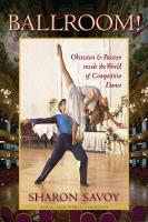 Ballroom! Obsession and Passion Inside the World of Competitive Dance by Sharon Savoy