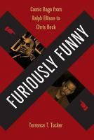 Furiously Funny Comic Rage from Ralph Ellison to Chris Rock by Terrence T. Tucker