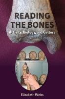 Reading the Bones Activity, Biology, and Culture by Elizabeth Weiss