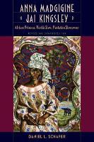Anna Madgigine Jai Kingsley African Princess, Florida Slave, Plantation Slaveowner by Daniel L. Schafer