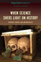 When Science Sheds Light on History Forensic Science and Anthropology by Phillipe Charlier, David Alliot