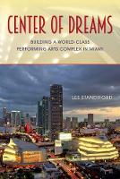 Center of Dreams Building a World-Class Performing Arts Complex in Miami by Les Standiford