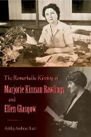 The Remarkable Kinship of Marjorie Kinnan Rawlings and Ellen Glasgow by Ashley Andrews Lear