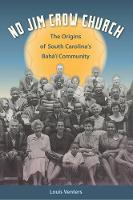 No Jim Crow Church The Origins of South Carolina's Baha'i Community by Louis Venters