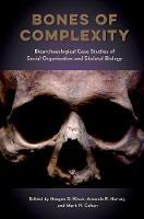 Bones of Complexity Bioarchaeological Case Studies of Social Organization and Skeletal Biology by Haagen D. Klaus