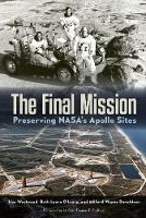 Final Mission Preserving NASA's Apollo Sites by Lisa Westwood, Beth O'Leary, Milford W. Donaldson