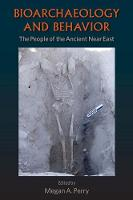 Bioarchaeology and Behavior The People of the Ancient Near East by Megan A. Perry