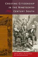 Creating Citizenship in the Nineteenth-Century South by William A. Link