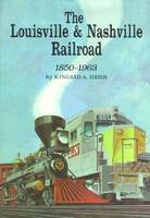 The Louisville and Nashville Railroad, 1850-1963 by Kincald A. Herr