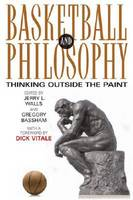 Basketball and Philosophy Thinking Outside the Paint by Jerry L. Walls