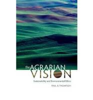 The Agrarian Vision Sustainability and Environmental Ethics by Paul B. Thompson