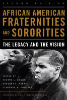 African American Fraternities and Sororities The Legacy and the Vision by Tamara L. Brown