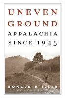 Uneven Ground Appalachia since 1945 by Ronald D. Eller