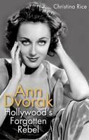 Ann Dvorak Hollywood's Forgotten Rebel by Christina Rice