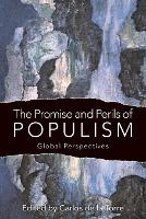The Promise and Perils of Populism Global Perspectives by Carlos de la Torre