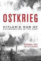Ostkrieg Hitler's War of Extermination in the East by Stephen G. Fritz