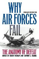 Why Air Forces Fail The Anatomy of Defeat by Robin Higham