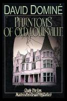Phantoms of Old Louisville Ghostly Tales from America's Most Haunted Neighborhood by David Domine