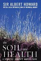 The Soil and Health A Study of Organic Agriculture by Sir Albert Howard, Wendell Berry
