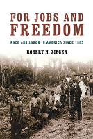 For Jobs and Freedom Race and Labor in America Since 1865 by Robert H. Zieger
