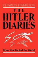 The Hitler Diaries Fakes that Fooled the World by Charles Hamilton