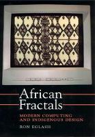 African Fractals Modern Computing and Indigenous Design by Ron Eglash