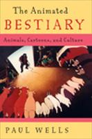 The Animated Bestiary Animals, Cartoons, and Culture by