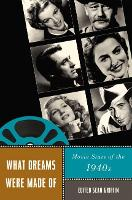 What Dreams Were Made Of Movie Stars of the 1940s by Sean Griffin