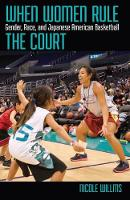 When Women Rule the Court Gender, Race, and Japanese American Basketball by Nicole Willms